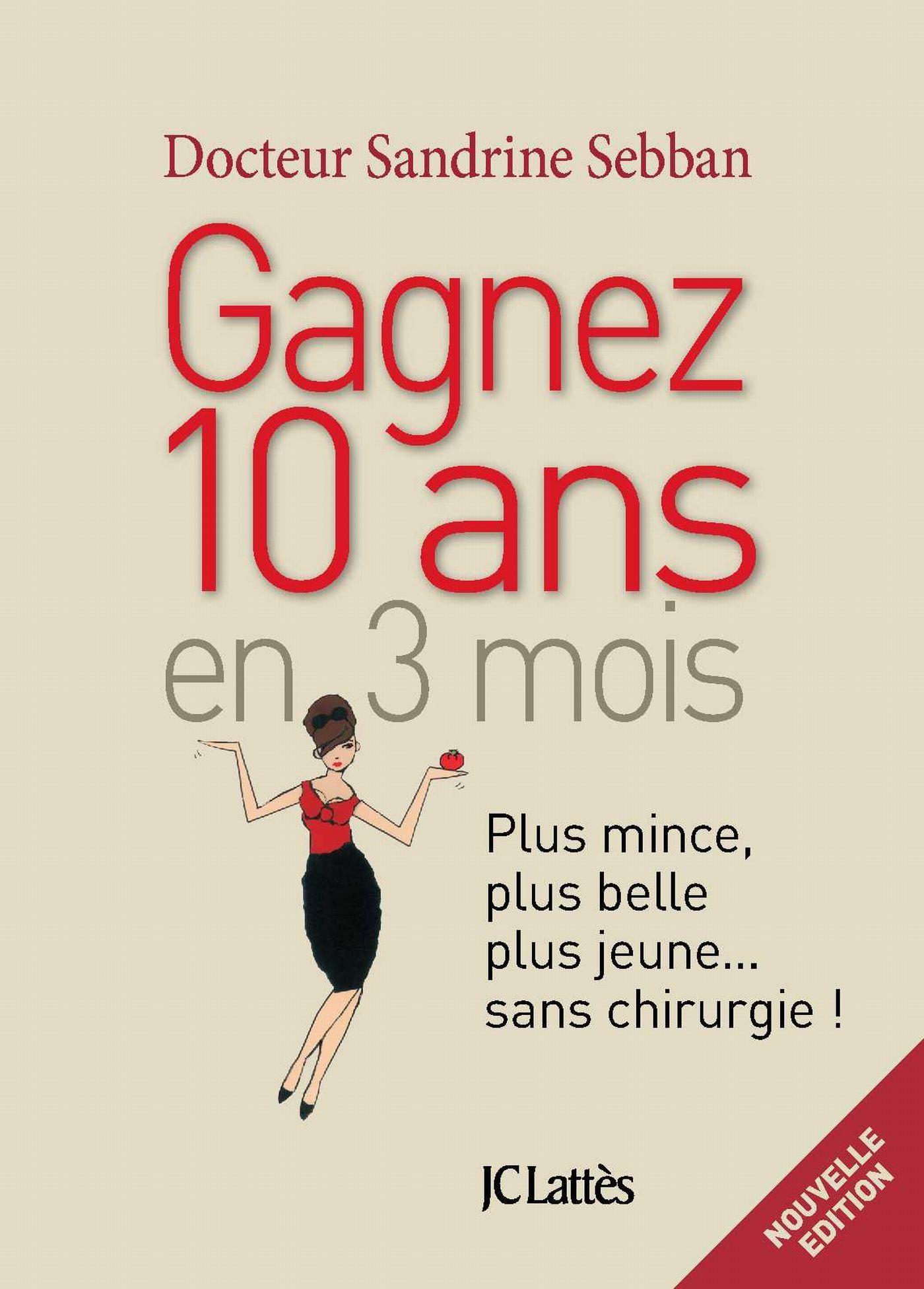 GAGNER 10 ANS EN 3 MOIS PLUS MINCE, PLUS BELLE, PLUS JEUNE...SANS CHIRURGIE (NV EDITION)