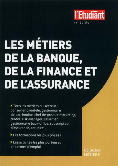 LES METIERS DE LA BANQUE, DE LA FINANCE ET DE L'ASSURANCE 13E EDITION