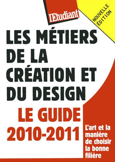 LES METIERS DE LA CREATION ET DU DESIGN - LE GUIDE 2010-2011