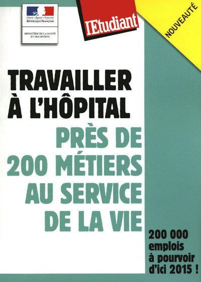 TRAVAILLER A L'HOPITAL : PRES DE 200 METIERS AU SERVICE DE LA VIE