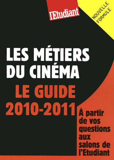 LES METIERS DU CINEMA - LE GUIDE 2010-2011
