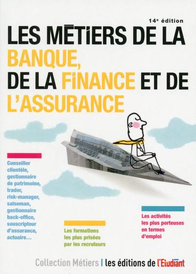 LES METIERS DE LA BANQUE, DE LA FINANCE ET DE L'ASSURANCE 14E EDITION