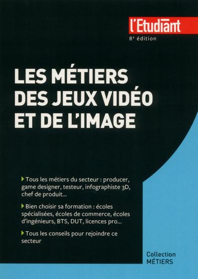 LES METIERS DES JEUX VIDEOS ET DE L'IMAGE 8E EDITION