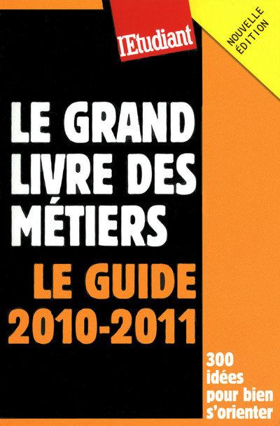 LE GRAND LIVRE DES METIERS - LE GUIDE 2010-2011