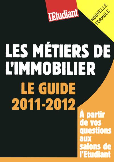 LES METIERS DE L'IMMOBILIER - LE GUIDE 2011-2012
