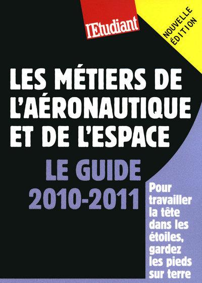LES METIERS DE L'AERONAUTIQUE ET DE L'ESPACE - LE GUIDE 2010-2011