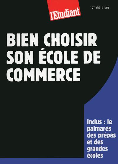 BIEN CHOISIR SON ECOLE DE COMMERCE 17ED