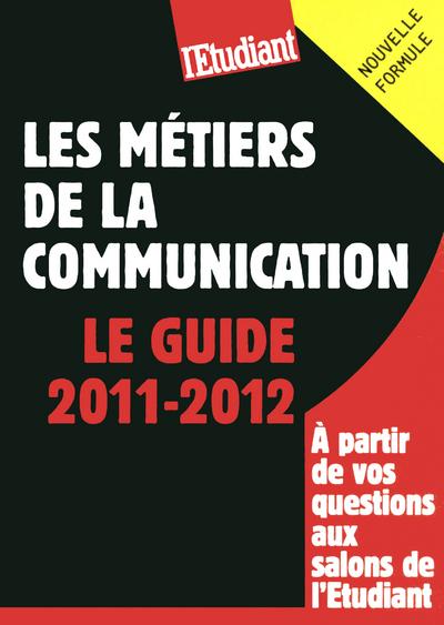 LES METIERS DE LA COMMUNICATION - LE GUIDE 2011-2012