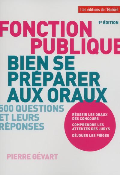 FONCTION PUBLIQUE, BIEN SE PREPARER AUX ORAUX 9E EDITION