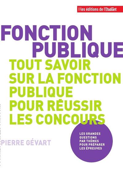 FONCTION PUBLIQUE - TOUT SAVOIR SUR LA FONCTION PUBLIQUE POUR REUSSIR LES CONCOURS
