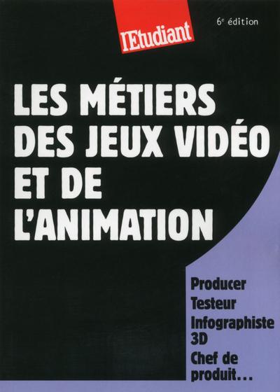 LES METIERS DES JEUX VIDEOS ET DE L'ANIMATION 6ED