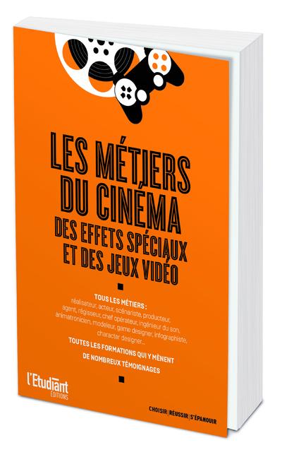 LES METIERS DU CINEMA, DES EFFETS SPECIAUX ET DES JEUX VIDEO