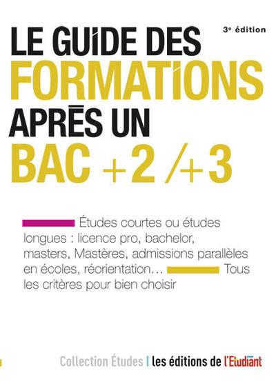 GUIDE DES FORMATIONS APRES UN BAC +2/+3 3E EDITION