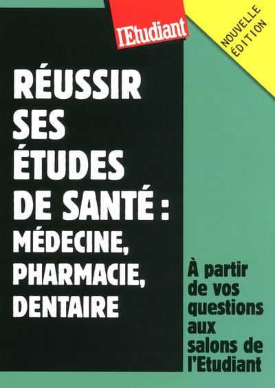 REUSSIR SES ETUDES DE SANTE : MEDECINE, PHARMA, DENTAIRE