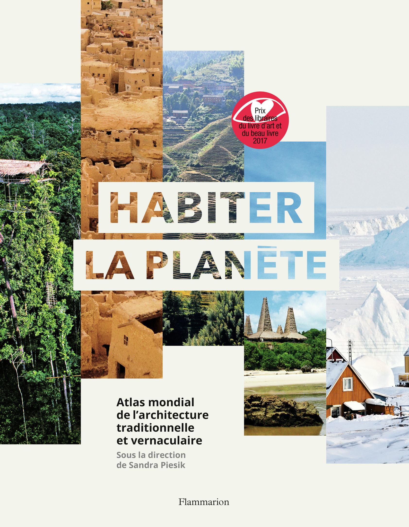 HABITER LA PLANETE - ATLAS MONDIAL DE L'ARCHITECTURE VERNACULAIRE