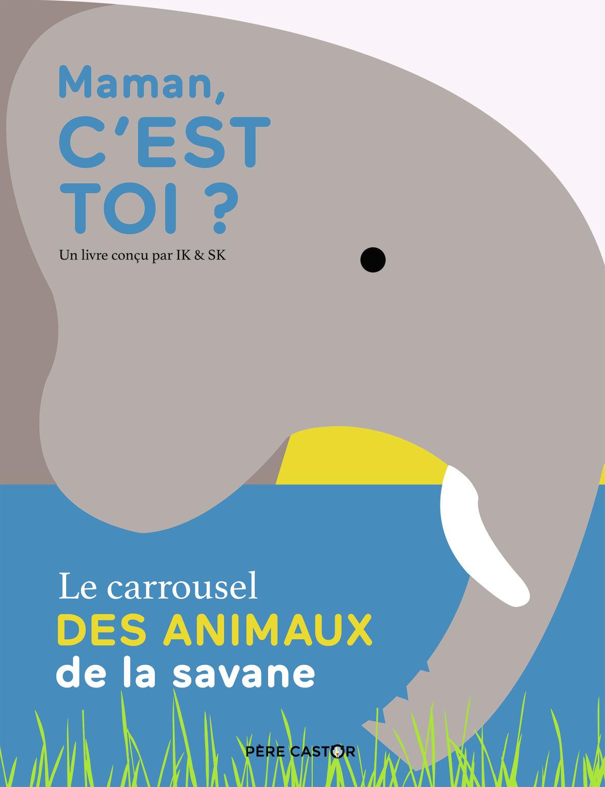 MAMAN, C'EST TOI ? - LE CARROUSEL DES ANIMAUX DE LA SAVANE