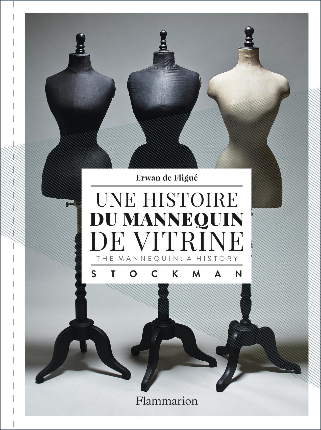 UNE HISTOIRE DU MANNEQUIN DE VITRINE / THE MANNEQUIN : A HISTORY - STOCKMAN