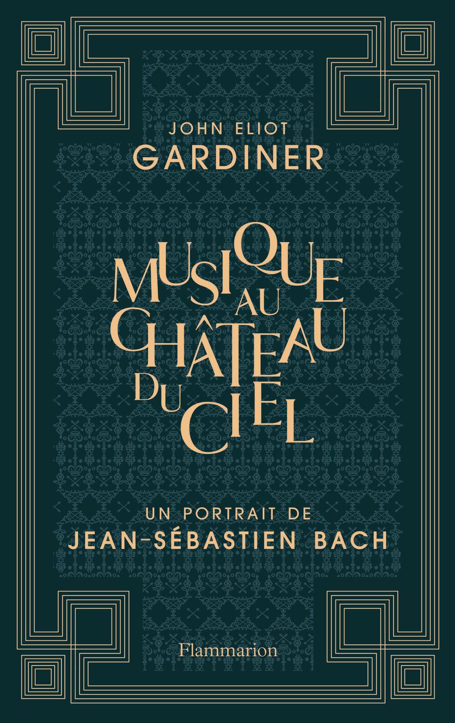 MUSIQUE AU CHATEAU DU CIEL - UN PORTRAIT DE JEAN-SEBASTIEN BACH