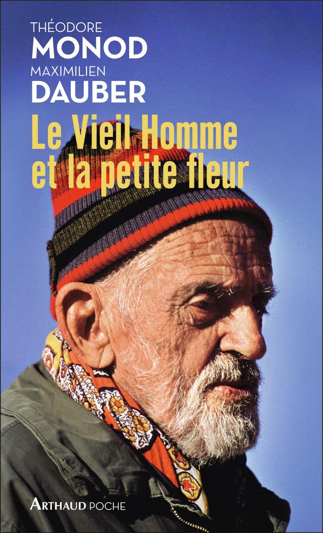 LE VIEIL HOMME ET LA PETITE FLEUR - THEODORE MONOD, SA DERNIERE GRANDE AVENTURE