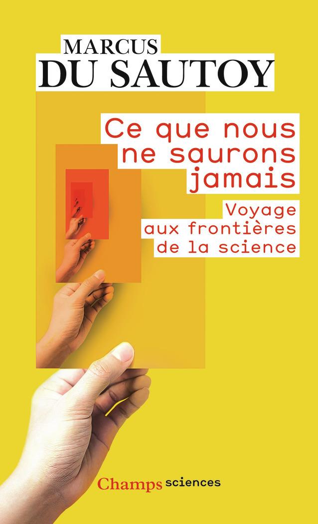 CE QUE NOUS NE SAURONS JAMAIS - VOYAGE AUX FRONTIERES DE LA SCIENCE