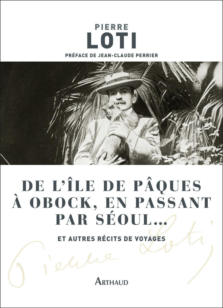 DE L'ILE DE PAQUES A OBOCK, EN PASSANT PAR SEOUL... ET AUTRES RECITS DE VOYAGES