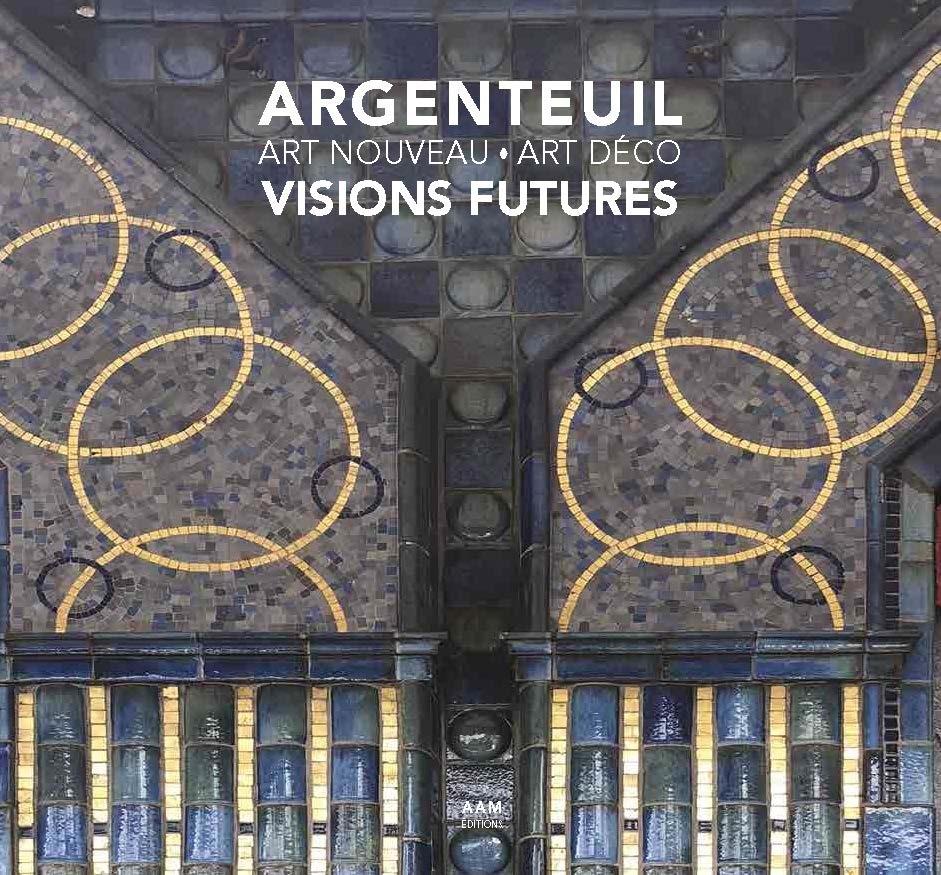 ARGENTEUIL ART NOUVEAU - ART DECO VISIONS FUTURES