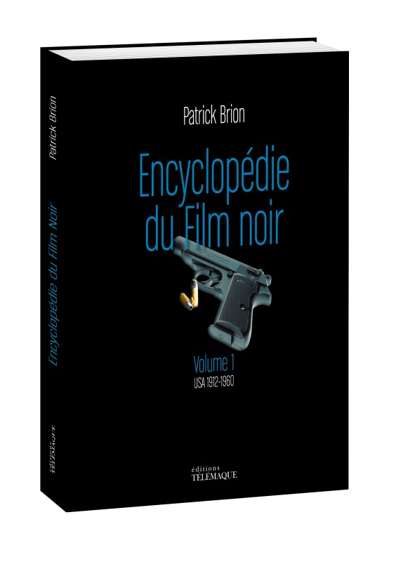 ENCYCLOPEDIE DU FILM NOIR - VOLUME 1 USA 1912 - 1960