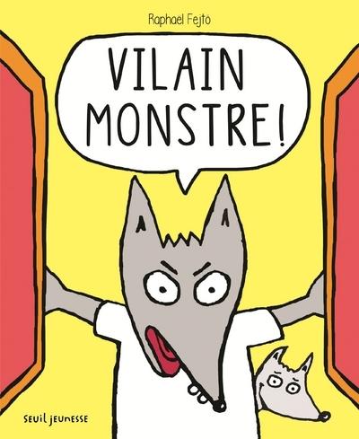 VILAIN MONSTRE !
