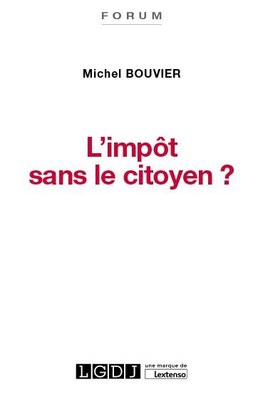 L'IMPOT SANS LE CITOYEN ? - LE CONSENTEMENT A L'IMPOT, UN ENJEU CRUCIAL POUR LA DEMOCRATIE