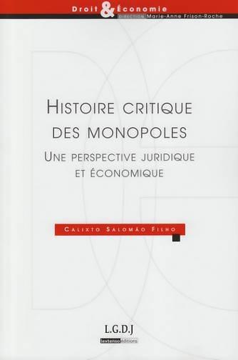 HISTOIRE CRITIQUE DES MONOPOLES - UNE PERSPECTIVE JURIDIQUE ET ECONOMIQUE