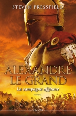 ALEXANDRE LE GRAND : LA CAMPAGNE - LA CAMPAGNE AFGHANE