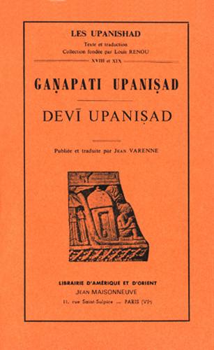 GANAPATI UPANISHAD, DEVI UPANISHAD, PUBLIEE ET TRADUITE PAR JEAN VARENNE.