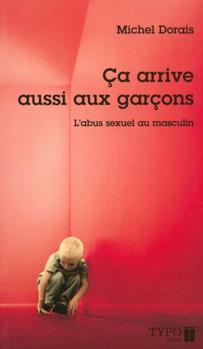 CA ARRIVE AUSSI AUX GARCONS - L'ABUS SEXUEL AU MASCULIN