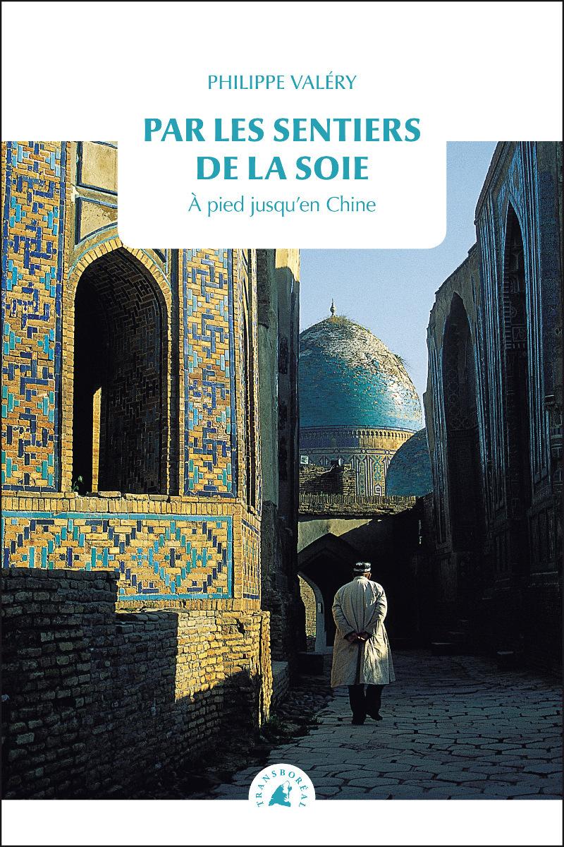 PAR LES SENTIERS DE LA SOIE - A PIED JUSQU'EN CHINE