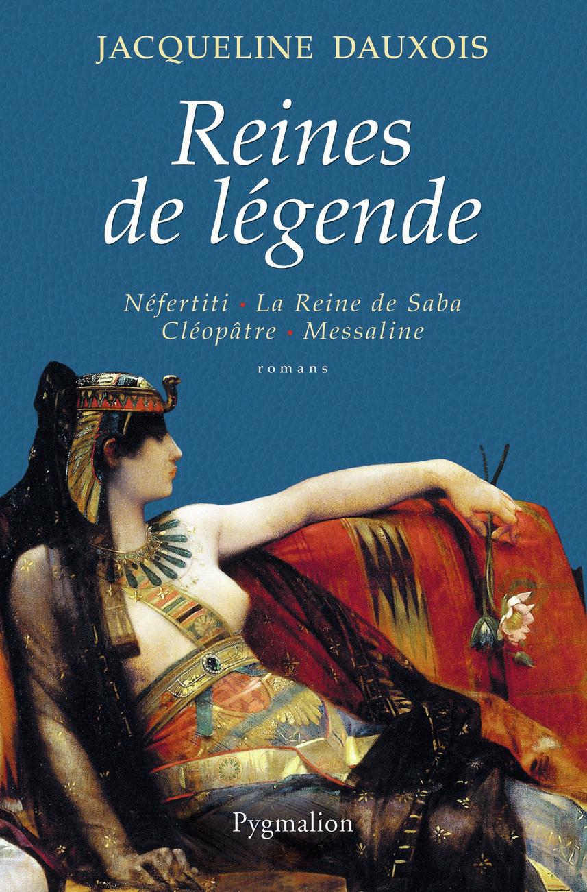REINES DE LEGENDE - NEFERTITI, LA REINE DE SABA, CLEOPATRE, MESSALINE