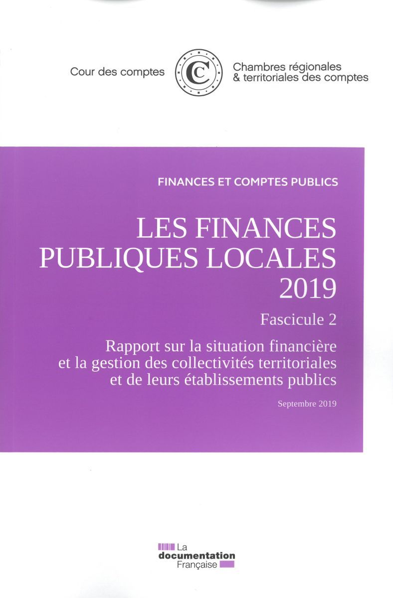 LES FINANCES PUBLIQUES LOCALES 2019 - FASCICULE 2. RAPPORT SUR LA SITUATION FINANCIERE DES COLLECTIV