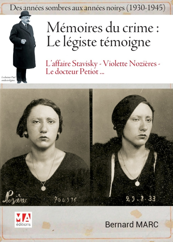 MEMOIRES DU CRIME : LE LEGISTE TEMOIGNE - DES ANNEES SOMBRES AUX ANNEES NOIRES (1930-1945)