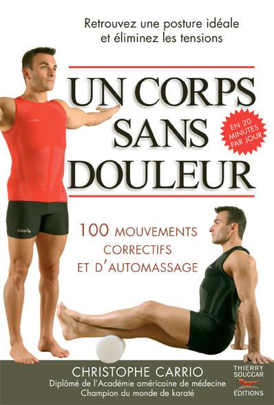 UN CORPS SANS DOULEUR. 100 MOUVEMENTS CORRECTIFS ET D'AUTOMASSAGE
