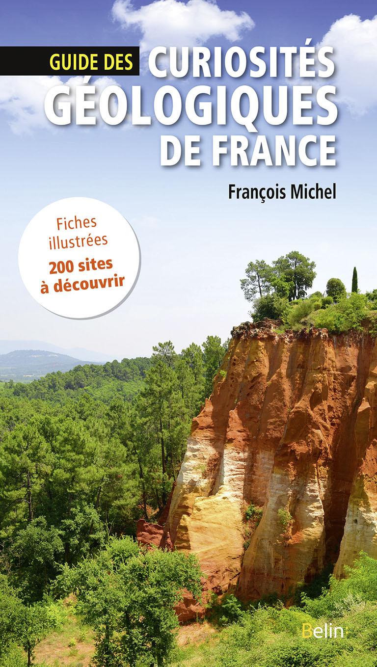 GUIDE DES CURIOSITES GEOLOGIQUES DE FRANCE - FICHES ILLUSTREES, 200 SITES A DECOUVRIR