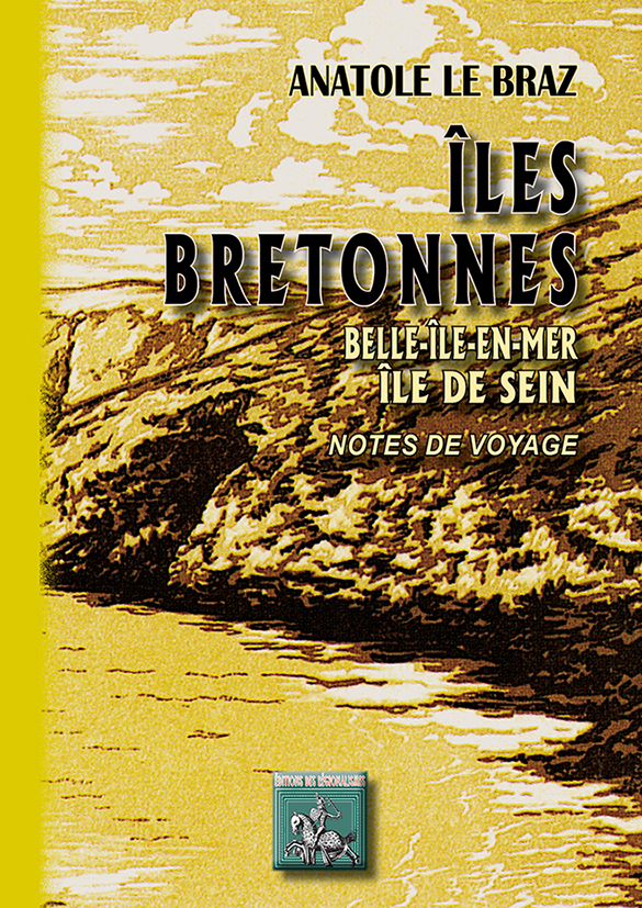 ILES BRETONNES : BELLE-ILE-EN-MER, ILE DE SEIN