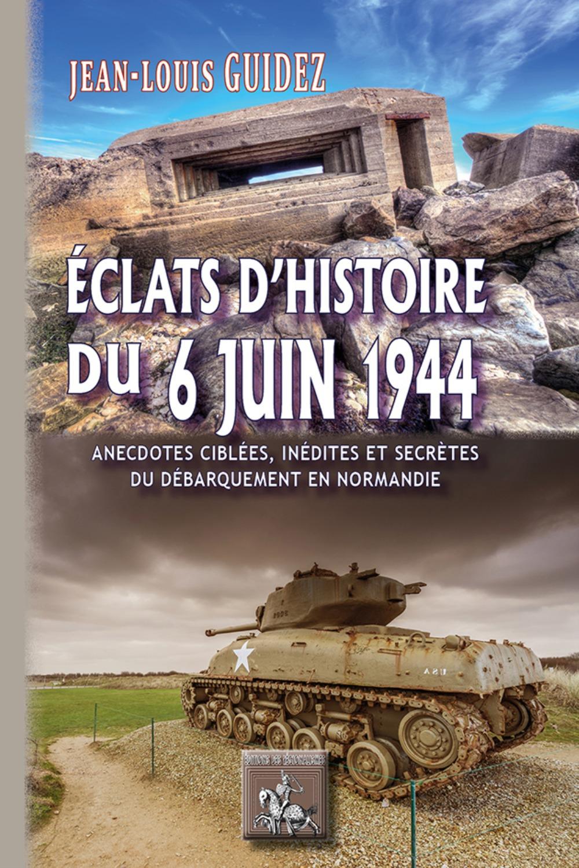 ECLATS D'HISTOIRE DU 6 JUIN 1944