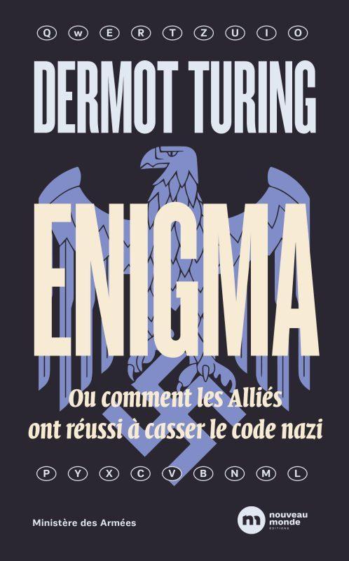 ENIGMA OU COMMENT LES ALLIES ONT REUSSI A CASSER LE CODE NAZI
