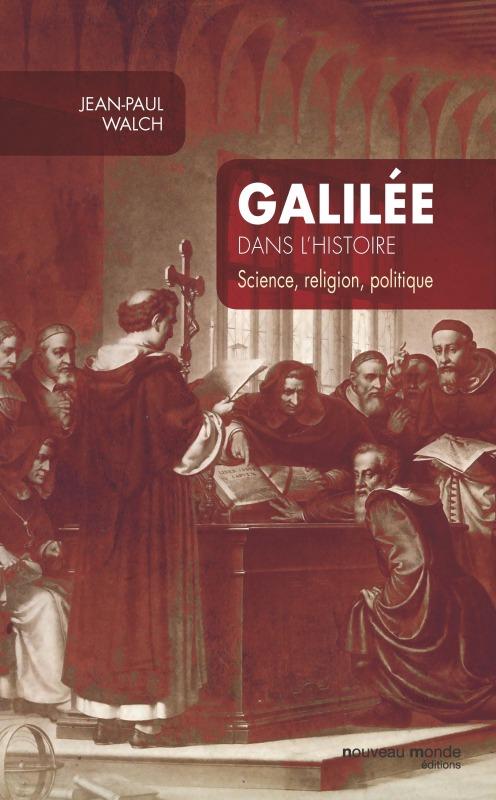 GALILEE DANS L HISTOIRE - SCIENCE, RELIGION, POLITIQUE