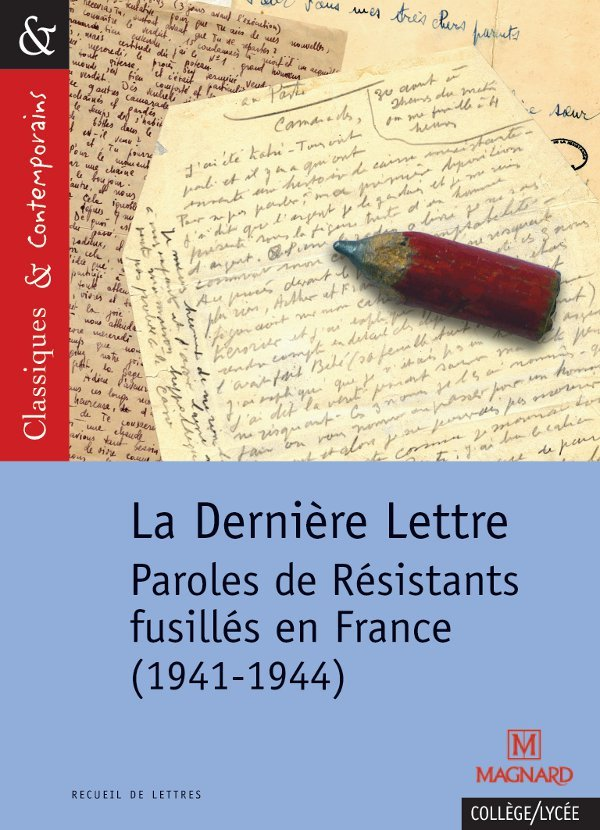 N.125 LA DERNIERE LETTRE PAROLES DE RESISTANTS FUSILLES EN FRANCE (1941-1944)