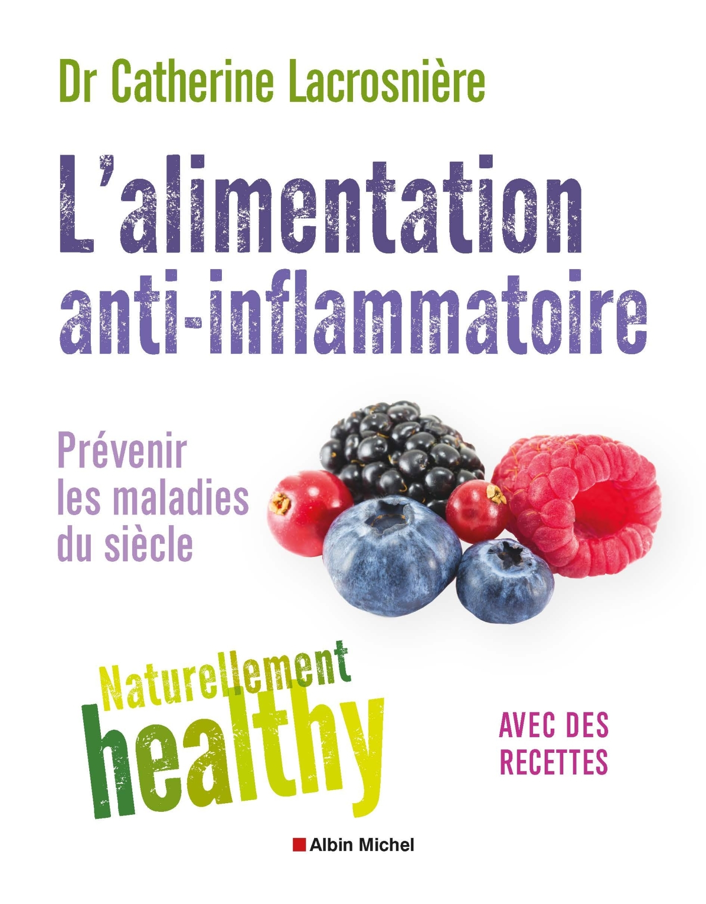 L'ALIMENTATION ANTI-INFLAMMATOIRE - NATURELLEMENT HEALTHY - PREVENIR LES MALADIES DU SIECLE