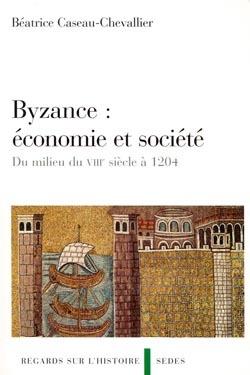 BYZANCE : ECONOMIE ET SOCIETE - DU MILIEU DU VIIIE SIECLE A 1204