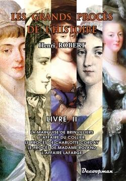 PROCES DE L'HISTOIRE - LA MARQUISE DE BRINVILLIERS - LE COLLIER - CHARLOTTE CORDAY - MADAME ROLAND -
