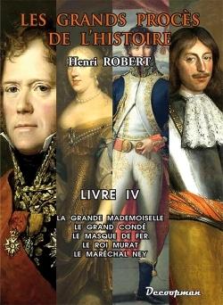 PROCES DE L'HISTOIRE - LA GRANDE MADEMOISELLE - LE GRAND CONDE - LE MASQUE DE FER - LE ROI MURAT - L