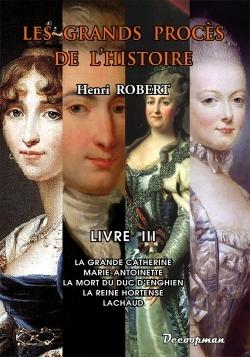 PROCES DE L'HISTOIRE - LA GRANDE CATHERINE - MARIE-ANTOINETTE - LA MORT DU DUC D'ENGHIEN - LA REINE