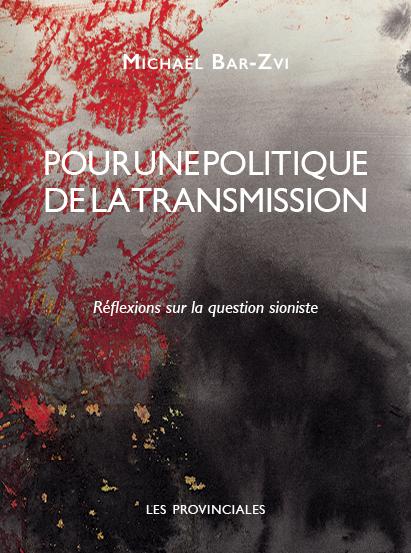 POUR UNE POLITIQUE DE LA TRANSMISSION. REFLEXIONS SUR LA QUESTION SIONISTE